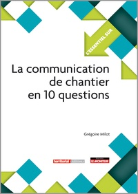 Grégoire Milot - La communication de chantier en 10 questions.