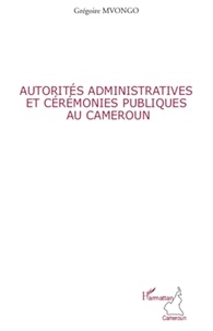 Grégoire Mvongo - Autorités administratives et cérémonies publique au Cameroun.