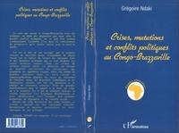 Grégoire Ndaki - Crises, mutations et conflits politiques au Congo-Brazzaville.