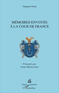 Grégoire Orlyk - Mémoires envoyés à la cour de France.