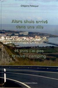 Grégoire Pellequer - Alors chuis arrivé dans une ville, et puis j'ai pas trouvé l'camping....