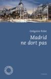 Grégoire Polet - Madrid ne dort pas.