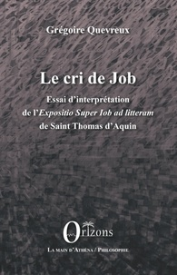 Grégoire Quevreux - Le cri de Job - Essai d'interprétation de l'Exposition Super Iob Ad Litteram de Saint Thomas d'Aquin.