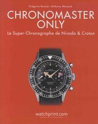 Grégoire Rossier et Anthony Marquié - Chronomaster Only - Le super chronographe de Nivada & Croton.
