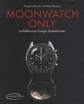 Grégoire Rossier et Anthony Marquié - Moonwatch only - La référence Omega Speedmaster.