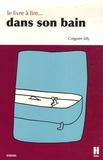 Grégoire Silly - Le livre à lire dans son bain.