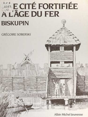 Une cité fortifiée à l'âge du fer : Biskupin