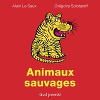 Grégoire Solotareff et Alain Le Saux - Animaux sauvages.