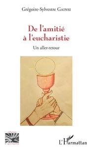 Grégoire-Sylvestre Gainsi - De l'amitié à l'eucharistie - Un aller-retour.