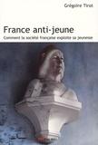 Grégoire Tirot - France anti-jeune - Comment la société française exploite sa jeunesse.