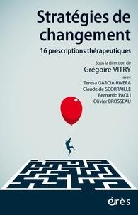 Grégoire Vitry - Stratégies de changement - 16 prescriptions thérapeutiques.