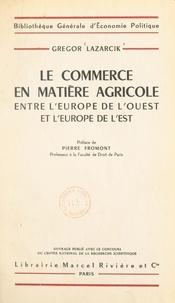 Gregor Lazarcik et Pierre Fromont - Le commerce en matière agricole entre l'Europe de l'Ouest et l'Europe de l'Est.