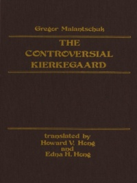 Gregor Malantschuk et Howard Hong - Controversial Kierkegaard.