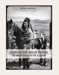 Gregor Marchal - Albanie, front d'Orient - 1916-1917, de Korytza à Pogradec.