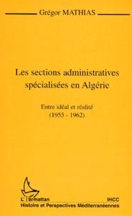 LES SECTIONS ADMINISTRATIVES SPECIALISEES EN ALGERIE. Entre idéal et réalité (1955-1962).pdf