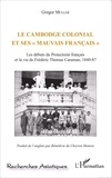 """Gregor Muller - Le Cambodge colonial et ses """"mauvais Français"""" - Les débuts du protectorat français et la vie de Frédéric Thomas Caraman, 1840-87."""