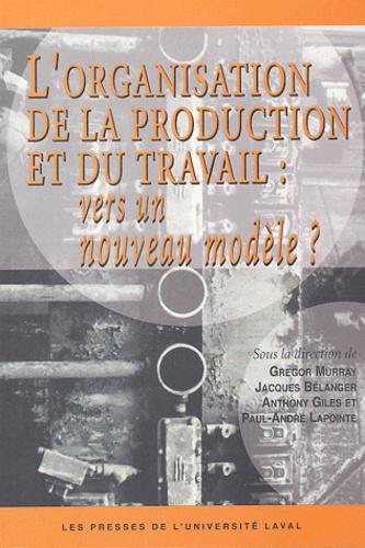 Gregor Murray et Jacques Bélanger - L'organisation de la production et du travail : vers un nouveau modèle ?.