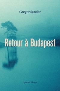 Gregor Sander - Retour à Budapest.