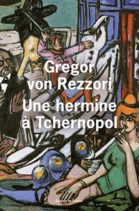 Gregor von Rezzori - Une hermine à Tchernopol - Un roman du Pays du Soleil couchant.