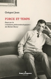 """Gregori Jean - Force et temps - Essai sur le """"vitalisme phénoménologique"""" de Michel Henry."""