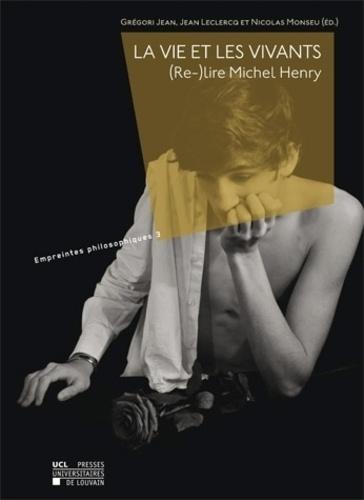 La vie et les vivants. (Re-)lire Michel Henry