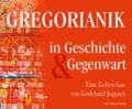 Gregorianik in Geschichte und Gegenwart - Eine Lehrschau von Godehard Joppich.