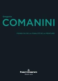 Gregorio Comanini - Figino ou de la finalité de la peinture.
