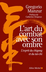 L'art du combat avec son ombre- L'esprit du chigong et du taï-chi - Gregorio Manzur |