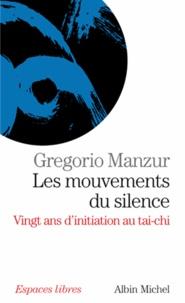 Gregorio Manzur - Les mouvements du silence - Vingt ans d'initiation au tai-chi.