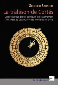 La trahison de Cortés - Désobéissance, procès politiques et gouvernement des Indes de Castille, seconde moitié du XVIe siècle.pdf