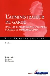 Grégory Aubry - L'administrateur de garde dans les établissements sanitaires, sociaux et médico-sociaux.