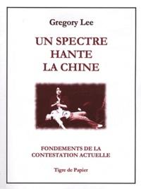 Gregory B. Lee - Un spectre hante la Chine - Fondements de la contestation actuelle. Une histoire politico-culturelle 1978-1990.
