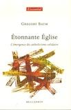Gregory Baum - Etonnante Eglise - L'émergence du catholicisme solidaire.