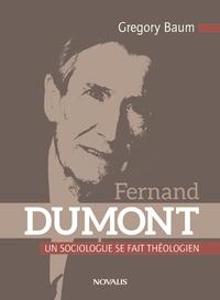 Gregory Baum - Fernand Dumont - Un sociologue se fait théologien.
