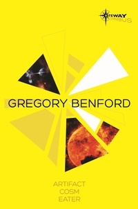 Gregory Benford - Gregory Benford SF Gateway Omnibus - Artifact, Cosm, Eater.