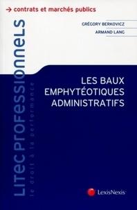 Grégory Berkovicz et Armand Lang - Les baux emphytéotiques administratifs.