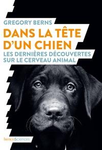 Gregory Berns - Dans la tête d'un chien - Les dernières découvertes sur le cerveau animal.