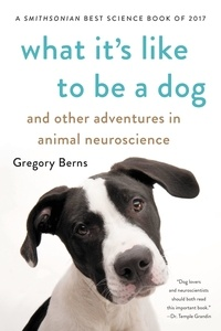 Gregory Berns - What It's Like to Be a Dog - And Other Adventures in Animal Neuroscience.