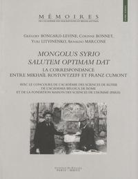 Grégory Bongard-Levine et Corinne Bonnet - Mongolus Syrio salutem optimam dat - La correspondance entre Mikhaïl Rostovtzeff et Franz Cumont.