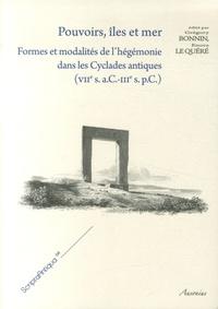 Grégory Bonnin et Enora Le Quéré - Pouvoirs, îles et mer - Formes et modalités de l'hégémonie dans les Cyclades antiques (VIIe siècle aC - IIIe siècle pC).