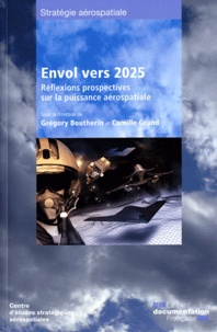 Grégory Boutherin et Camille Grand - Envol vers 2025 - Réflexions prospectives sur la puissance aérospatiale.