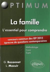 Grégory Bozonnet et Line Mazuir - La famille, l'essentiel pour comprendre - Méthodologie, cours et sujets. Concours commun des IEP 2015, épreuves de questions contemporaines.