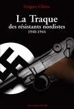 Grégory Célerse - La Traque des résistants nordistes (1940-1944).