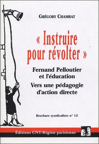 """Grégory Chambat - """"Instruire pour révolter"""" - Fernand Pelloutier et l'éducation, Vers une pédagogie d'action directe."""