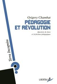 Grégory Chambat - Pédagogie et Révolution - Questions de classe et (re)lectures pédagogiques.