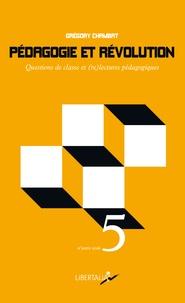 Grégory Chambat - Pédagogie et révolution - Questions de classes et (re)lectures pédagogiques.