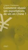 Gregory Chantereau - Comment réussir ses exportations de vin en Chine ?.