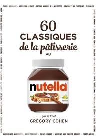 Grégory Cohen - 60 classiques de la pâtisserie au Nutella.