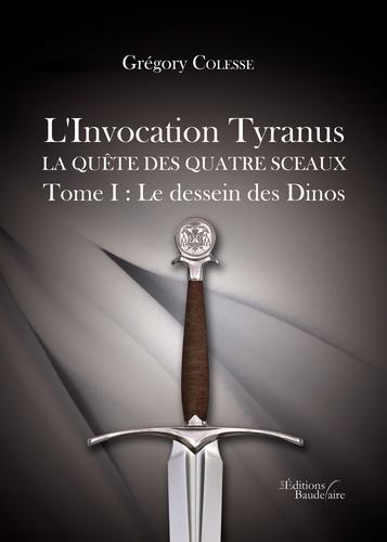 L'Invocation Tyranus, la quête des quatre sceaux Tome 1 Le dessein des Dinos