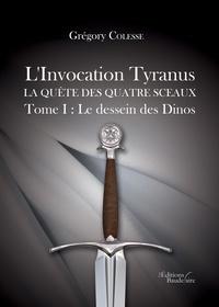 Grégory Colesse - L'Invocation Tyranus, la quête des quatre sceaux Tome 1 : Le dessein des Dinos.